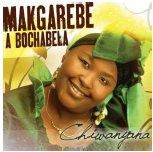 Makgarebe A Bochabelo - Chiwanyana (CD)