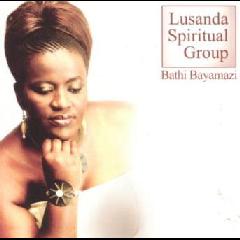 Lusanda Spiritual Group - Bathi Bayamazi (CD)