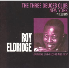 Roy Eldridge - The Three Deuces Club New York Presents Roy Eldridge (CD)