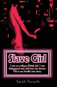 Slave Girl - I Was an Ordinary British Girl. I Was Kidnapped and Sold into Sex Slavery. This is My Horrific True Story (eBook)