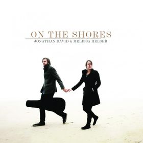 Jonathan David & Melissa Helser - On The Shores