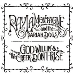 Lamontagne Ray & The Pariah Dogs - God Willin' & The Creek Don't Rise (CD)